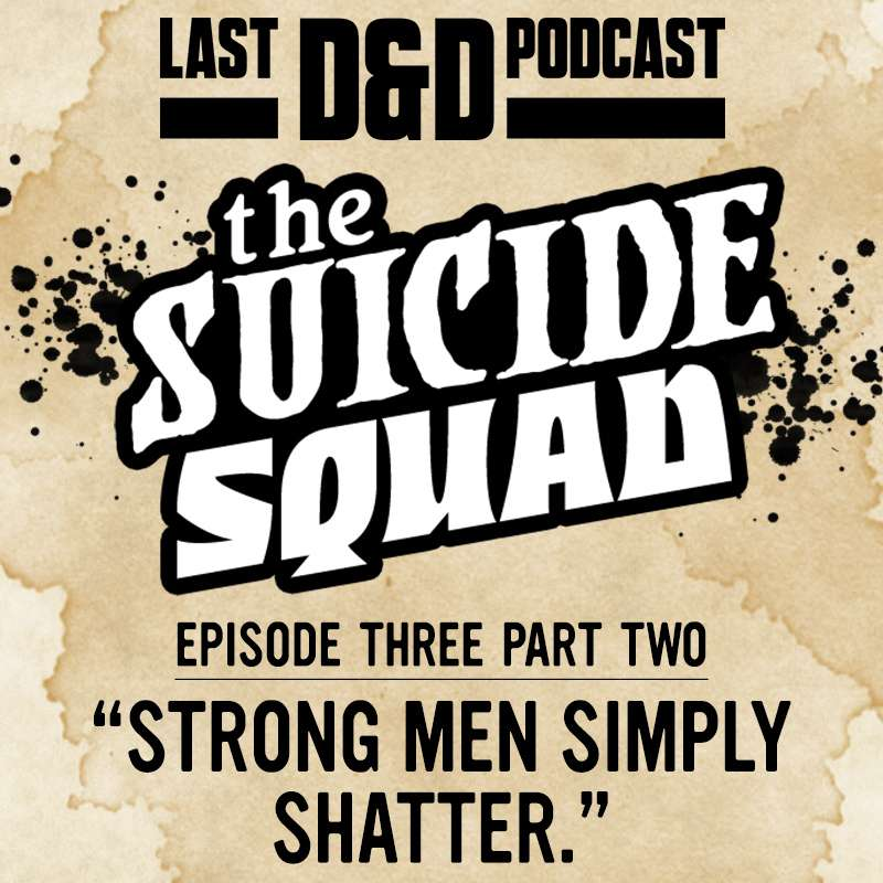 "Episode Three Part Two: ""Strong Men Simply Shatter."""